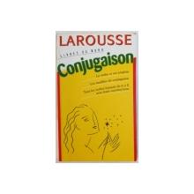 LAROUSSE - LIVRES DE BORD - CONJUGAISON  - LE VERBE ET SES EMPLOIS , LES MODELES DE CONJUGAISON , TOUS LES VERBES FRANCAIS DE A A Z AVEC LEUR CONSTRUCTIONS , 1995