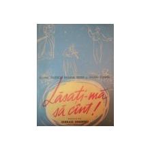 LASATI-MA SA CANT ! de LILIANA DELESCU , ERASTIA SEVER , VIOREL COSMA , GHERASE DENDRINO , 1956