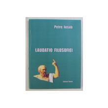 LAUDATIO FILOSOFIEI de PETRE IOSUB , 2012 *DEDICATIA AUTORULUI CATRE ACAD. ALEXANDRU BOBOC