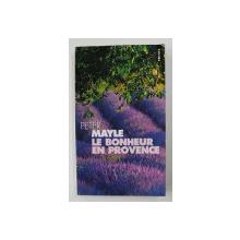 LE BONHEUR EN PROVENCE par PETER MAYLE , 2000