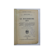 LE BOUDDHISME ZEN by ALAN W. WATTS , 1960 , PREZINTA SUBLINIERI CU PIXUL *