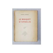 LE BOUQUET D 'OPHELIE par PHILIPPE CHABANEIX , 1929 , DEDICATIE *
