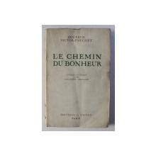 LE CHEMIN DU BONHEUR par DOCTEUR VICTOR - PAUCHET , 1946