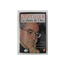 LE CHOIX DE DIEU par JEAN - MARIE LUSTIGER , entretiens avec JEAN - LOUIS MISSIKA et DOMINIQUE WOLTON , 1987