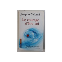 LE COURAGE D ' ETRE SOI par JACQUES SALOME , 2007
