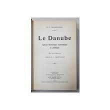 LE DANUBE - APERCU HISTORIQUE , ECONOMIQUE ET POLITIQUE par C. - I. BAICOIANU , avec une preface par VINTILE I. BRATIANO , 1917
