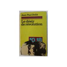 LE DESIR DE REVOLUTION par JEAN - PAUL DOLLE , 1972