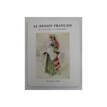 LE DESSIN FRANCAIS DE DAVID A COURBET par FRANCOIS DAULTE , 1953