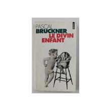 LE DIVIN ENFANT par PASCAL BRUCKNER , 1992 , PREZINTA UNELE SUBLINIERI CU CREIONUL SI MARKERUL *