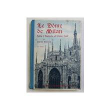 LE DOME DE MILAN DANS L 'HISTOIRE ET DANS L 'ART par CHARLES ROMUSSI , 327 GRAVURES , 1910
