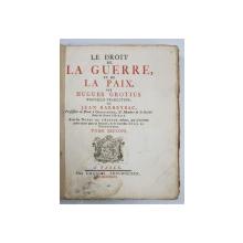 LE DROIT DE LA GUERRE ET DE LA PAIX par HUGES GROTIUS, TOME SECUND - BASEL, 1746