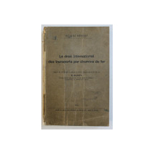 LE DROIT INTERNATIONAL DES TRANSPORTS PAR CHEMINS DE FER par E. RUFFY ,1946