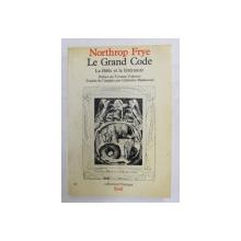 LE GRAND CODE - LA BIBLE ET LA LITTERATURE par NORTHROP FRYE , 1984, PREZINTA SUBLINIERI CU MARKERUL SI PIXUL *