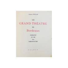 LE GRAND THEATRE DE BORDEAUX par JACQUES D ' WELLES , 1950 , EXEMPLAR NUMEROTAT*