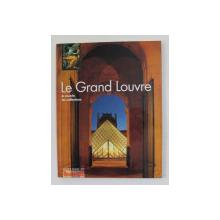 LE GRANDE LOUVRE , LE MUSEE , LES COLLECTIONS , ANII '2000