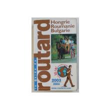 LE GUIDE DU ROUTARD  - HONGRIE , ROUMANIE , BULGARIE par PHILIPPE GLOAUGEN , 2003 / 2004