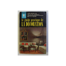 LE GUIDE PRATIQUE DE LA DECORATION par BETTY PEPIS , 1961