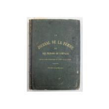 LE JOURNAL DE LA FERME ET DES MAISONS DE CAMPAGNE , REVUE COMPLEMENTAIRE DU LIVRE DE LA FERME , TOME I , PREMIER SEMESTRE , 1865 *CONTINE HALOURI DE APA , *PREZINTA O FILA RUPTA