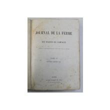 LE JOURNAL DE LA FERME ET DES MAISONS DE CAMPAGNE , REVUE COMPLEMENTAIRE DU LIVRE DE LA FERME , TOME II , DEUXIEME SEMESTRE , 1865 *CONTINE HALOURI DE APA , *COTOR RECONDITIONAT