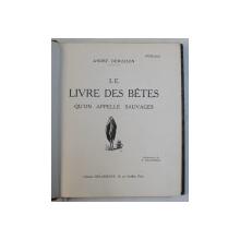 LE LIVRE DES BETES QU ' ON APELLE SAUVAGES par ANDRE DEMAISON , illustrations de H. DELUERMOZ , 1938