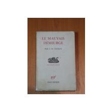 LE MAUVAIS DEMIURGE-E.M.CIORAN