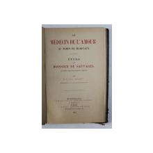 LE MEDECIN DE L 'AMOUR AU TEMPS DE MARIVAUX , ETUDE SUR BOISSIER DE SAUVAGES par LE DOCTEIR GRASSET , 1896