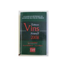 LE MEILLEURS VINS DE FRANCE , LE GUIDE DE REFERENCE DE LA REVUE DU VIN DE FRANCE par OLIVIER POUSSIER ... OLIVIER POELS , 2008