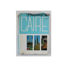 LE MILLENAIRE DU CAIRE 969 - 1969 , APARUTA 1999