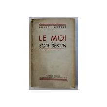 LE MOI ET SON DESTIN par LOUIS LAVELLE , 230 PAG.