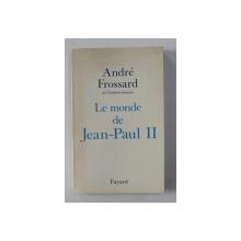 LE MONDE DE JEAN - PAUL II par ANDRE FROSSARD , 1991