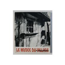LE MUSEE DU VILLAGE A BUCAREST ED. a - II - a de GHEORGHE FOCSA , 1967