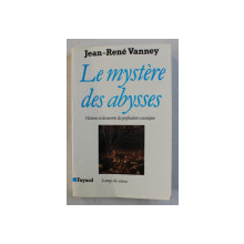 LE MYSTERE DES ABYSSES  - HISTOIRES ET DECOUVERTES DES PROFONDEURS OCEANIQUES par JEAN  - RENE VANNEY , 1993