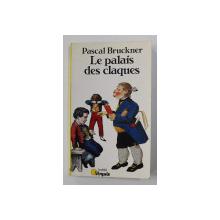 LE PALAIS DES CLAQUES par PASCAL BRUCKNER , 1986