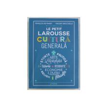 LE PETIT LAROUSSE  - CULTURA GENERALA de FRANCOIS REYNAERT si VINCENT BROSVIELLE , 2019