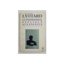 LE POSTMODERNE EXPLIQUE AUX ENFANTS par JEAN - FRANCOIS LYOTARD , Correspondance 1982 - 1983 , 1988, PREZINTA SUBLINIERI CU MARKERUL *