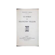 LE ROMAN DES GRANDES EXISTENCES, LE ROMAN DE FRANCOIS VILLON par FRANCIS CARCO - PARIS, 1926 *DEDICATIE