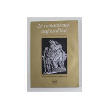 LE ROMANTISME , AUJOURD ' HUI texte reunis par DANIEL LEUWERS , 2004