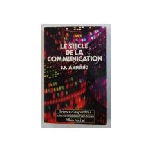LE SIECLE DE LA COMMUNICATION par J . F. ARNAUD , 1979