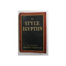 LE STYLE EGYPTIEN par CHRISTIANE DESROCHES  - NOBLECOURT , 1948