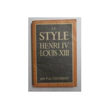 LE STYLE HENRI IV  - LOUIS XIII par P. DU COLOMBIER , 1941