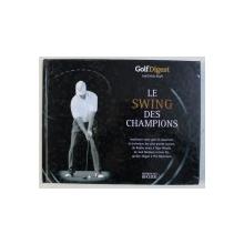 LE SWING DES CHAMPIONS - AMELIOREZ VOTRE GOLF EN OBSERVANT LA TECHNIQUE DES PLUS GRANDS JOURS par MATTHEW RUDY , 2004