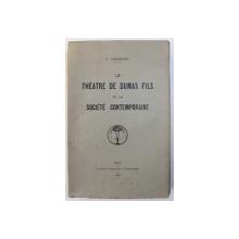 LE THEATRE DE DUMAS FILS ET LA SOCIETE CONTEMPORAINE par O. GHEORGHIU , 1931 , DEDICATIE*