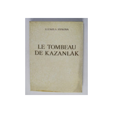 LE TOMBEAU DE KAZANLAK par LUDMILA JIVKOVA , 1974