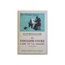 LE VOULOIR - VIVRE L ' ART ET LA SAGESSE par SCHOPENHAUER , textes choisis par ANDRE DEZ , 1963