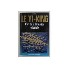 LE YI - KING - L ' ART DE LA DIVINATION ORIENTALE par JEAN DAUBIER , 1996