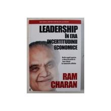 LEADERSHIP IN ERA INCERTITUDINII ECONOMICE - NOILE REGULI PENTRU A DUCE LUCRURILE  LA BUN SFARSIT IN  MOMENTE DIFICILE de RAM CHARAN , 2011