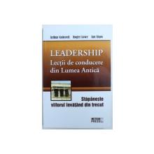 LEADERSHIP  - LECTII DE CONDUCERE DIN LUMEA ANTICA de ARTHUR COTTERELL ..IAN SHAW , 2012