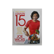 LEAN IN 15: 15 MINUTE MEALS AND WORKOUTS TO KEEP YOU LEAN AND HEALTHY by JOE WICKS , 2015