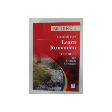 LEARN ROMANIAN - COURSE FOR ENGLISH SPEAKERS by GHEORGHE DOCA , 2008
