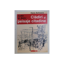 LECTIA DE DESEN  - CLADIRI SI PEISAJE CITADINE de HANS SCHWARZ , 2002
